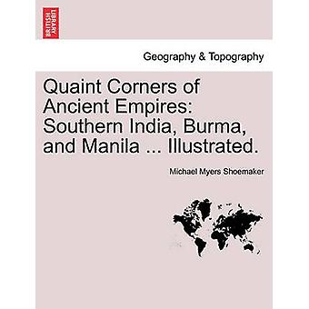 Quaint Corners of Ancient Empires Southern India Burma and Manila ... Illustrated. by Shoemaker & Michael Myers
