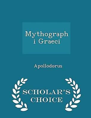 Mythographi Graeci  Scholars Choice Edition by Apollodorus