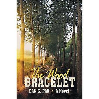 The Wood Bracelet A Novel by Pak & Dan C.