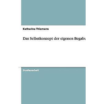 Das Selbstkonzept der eigenen Begabung door Thiemann & Katharina