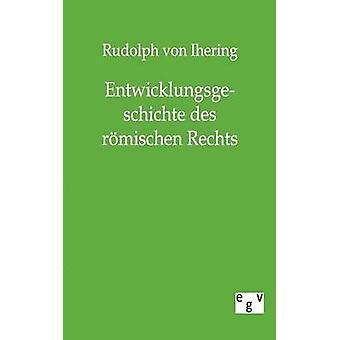 Entwicklungsgeschichte des rmischen Rechts af Ihering & Rudolph von