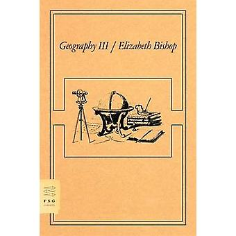 Geography III by Elizabeth Bishop - 9780374530655 Book