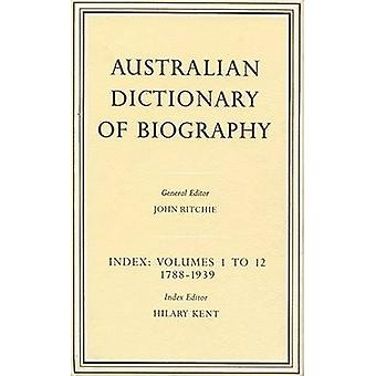 Australian Dictionary of Biography - Index - v.1-12 - Index - v.1-12 by