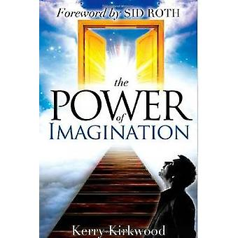 The Power of Imagination by Kerry Kirkwood - Sid Roth - 9780768403145