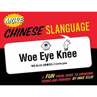 More Chinese Slanguage - A Fun Visual Guide to Mandarin Terms and Phra