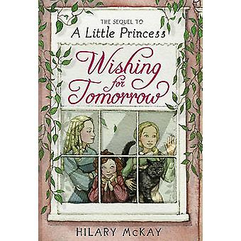 Wishing for Tomorrow - The Sequel to A Little Princess by Hilary McKay