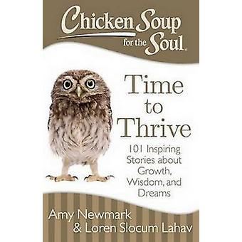 Chicken Soup for the Soul - Time to Thrive - 101 Inspiring Stories Abou