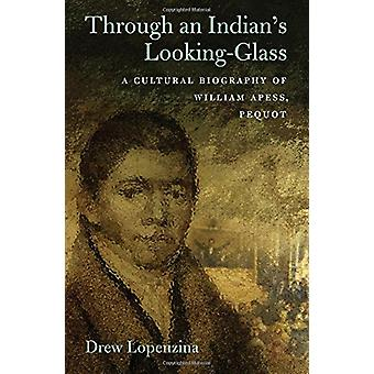 Through an Indian's Looking Glass - A Cultural Biography of William Ap