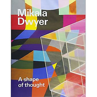 Mikala Dwyer - a shape of thought by Wayne Tunnicliffe - 9781741741377