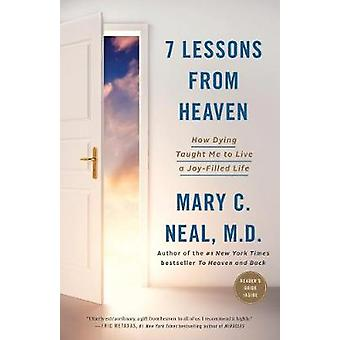 7 Lessons from Heaven - How Dying Taught Me to Live a Joy-Filled Life