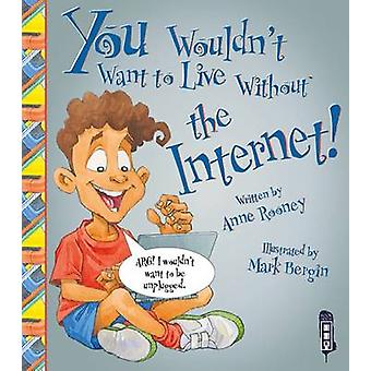 You Wouldn't Want to Live Without the Internet by Anne Rooney - Mark