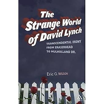 David Lynch transsendenttinen ironiaa Eraserhead Mulholland Dr. Wilson & Eric G. luona outo maailma
