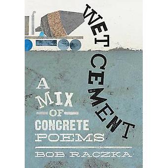 Wet Cement - A Mix of Concrete Poems by Bob Raczka - 9781626722361 Book