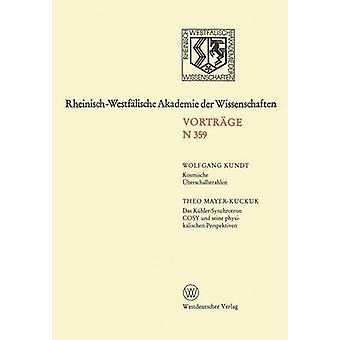 Kosmische Uberschallstrahlen. Das KuhlerSynchrotron Cosy Und Seine Physikalischen Perspektiven 342. Sitzung Am 1. Juli 1987 in Dusseldorf by Kundt & Wolfgang