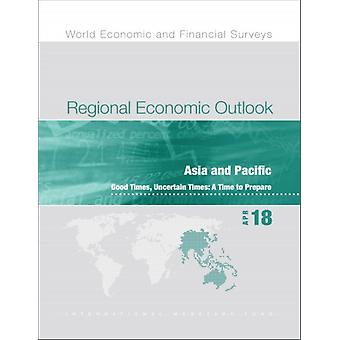 Regional economic outlook  Asia and Pacific good times uncertain times a time to prepare by IMF Staff