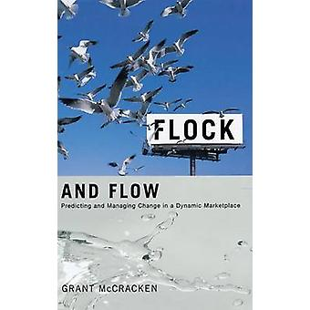 Flock and Flow Predicting and Managing Change in a Dynamic Marketplace by McCracken & Grant David