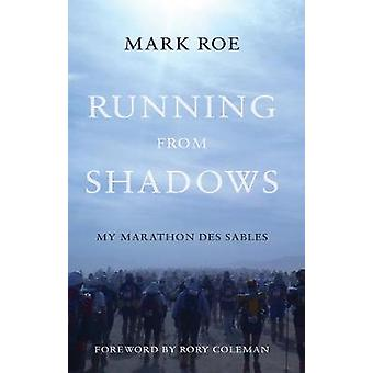 Running from Shadows  ...my Marathon des Sables by Mark Roe