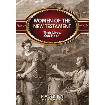 Women of the New Testament Their Lives Our Hope by Septien & Pia