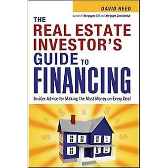 The Real Estate Investors Guide to Financing Insider Advice for Making the Most Money on Every Deal by Reed & David