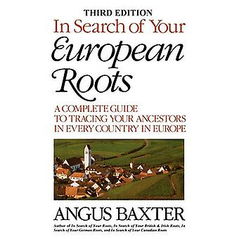 In Search of Your European Roots. a Complete Guide to Tracing Your Ancestors in Every Country in Europe. Third Edition by Baxter & Angus