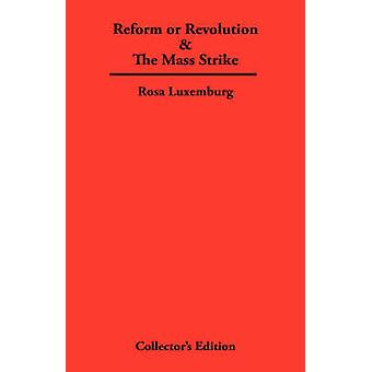 Reform or Revolution  The Mass Strike by Luxemburg & Rosa