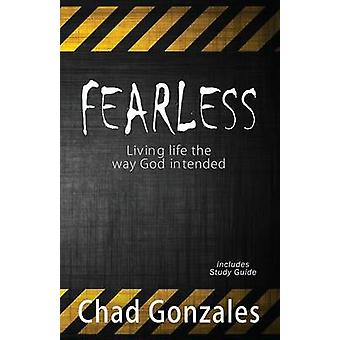 Fearless  Living life the way God intended by Gonzales & Chad W