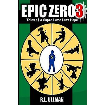 Epic Zero 3 Tales of a Super Lame Last Hope by Ullman & R.L.