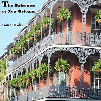 The Balconies of New Orleans by Hawks & Laura