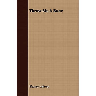 Throw Me A Bone by Lothrop & Eleanor
