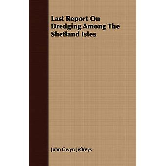 Last Report On Dredging Among The Shetland Isles by Jeffreys & John Gwyn