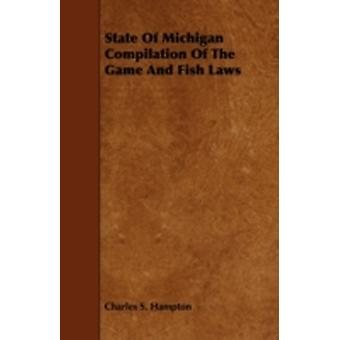 State of Michigan Compilation of the Game and Fish Laws by Hampton & Charles S.