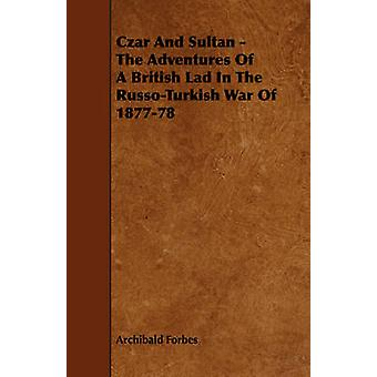 Czar And Sultan  The Adventures Of A British Lad In The RussoTurkish War Of 187778 by Forbes & Archibald