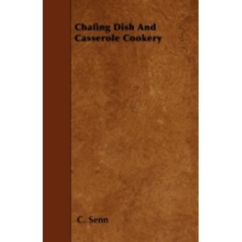Chafing Dish And Casserole Cookery by Senn & C.