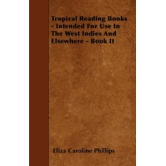 Tropical Reading Books  Intended For Use In The West Indies And Elsewhere  Book II by Phillips & Eliza Caroline