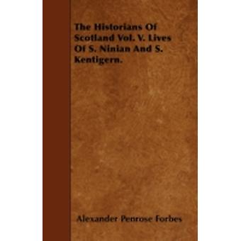 The Historians Of Scotland Vol. V. Lives Of S. Ninian And S. Kentigern. by Forbes & Alexander Penrose
