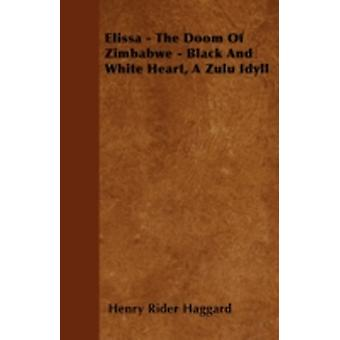Elissa  The Doom Of Zimbabwe  Black And White Heart A Zulu Idyll by Haggard & Henry Rider