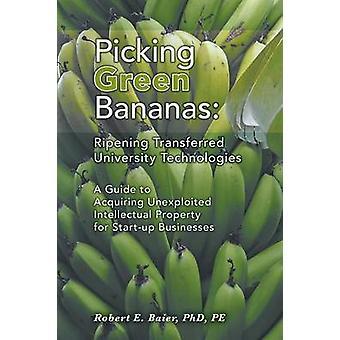 Poiminta Vihreä banaanit kypsyminen Siirretty university technology opas hankkia hyödyntämätöntä henkistä omaisuutta Startup Yritykset Baier & Robert E.
