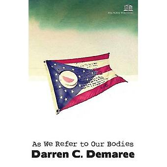 As We Refer to Our Bodies by Demaree & Darren C.