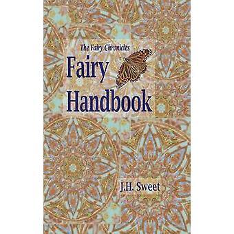 The Fairy Chronicles Fairy Handbook by Sweet & J. H.