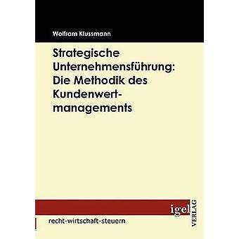 Strategische Unternehmensfhrung Die Methodik des Kundenwertmanagements by Klussmann & Wolfram
