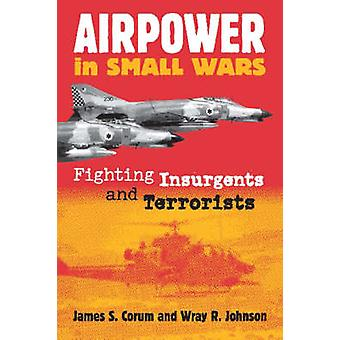 Airpower in Small Wars by Corum & James S.Johnson & Wray R.
