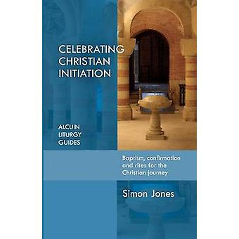 Celebrating Christian Initiation by Simon Jones - 9780281075379 Book