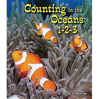 Counting in the Oceans 1-2-3 by Aaron R Murray - 9780766040526 Book