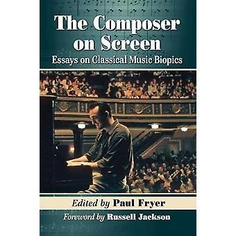 The Composer on Screen - Essais sur les biopics sur la musique classique par Paul Fry