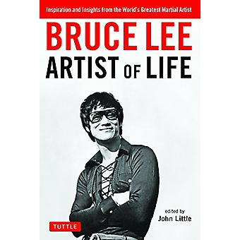 Bruce Lee Artist of Life - Inspiration and Insights from the World's G