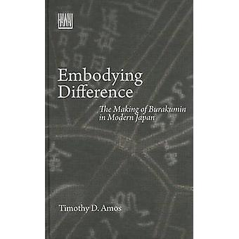 Embodying Difference - The Making of Burakumin in Modern Japan by Timo