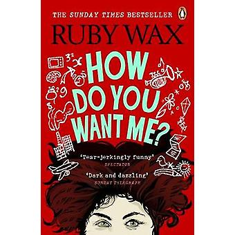 How Do You Want Me? by Ruby Wax - 9781529105001 Book