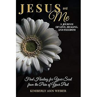 Jesus and Me - A Journey of Love - Healing - And Freedom - Find Healin