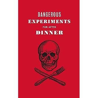 Dangerous Experiments for After Dinner - 21 Daredevil Tricks to Impres