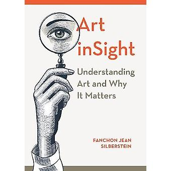 Art inSight - Understanding Art and Why It Matters by Fanchon Jean Si